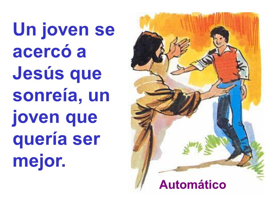 Un joven se acercó a Jesús que sonreía, un joven que quería ser mejor. Automático