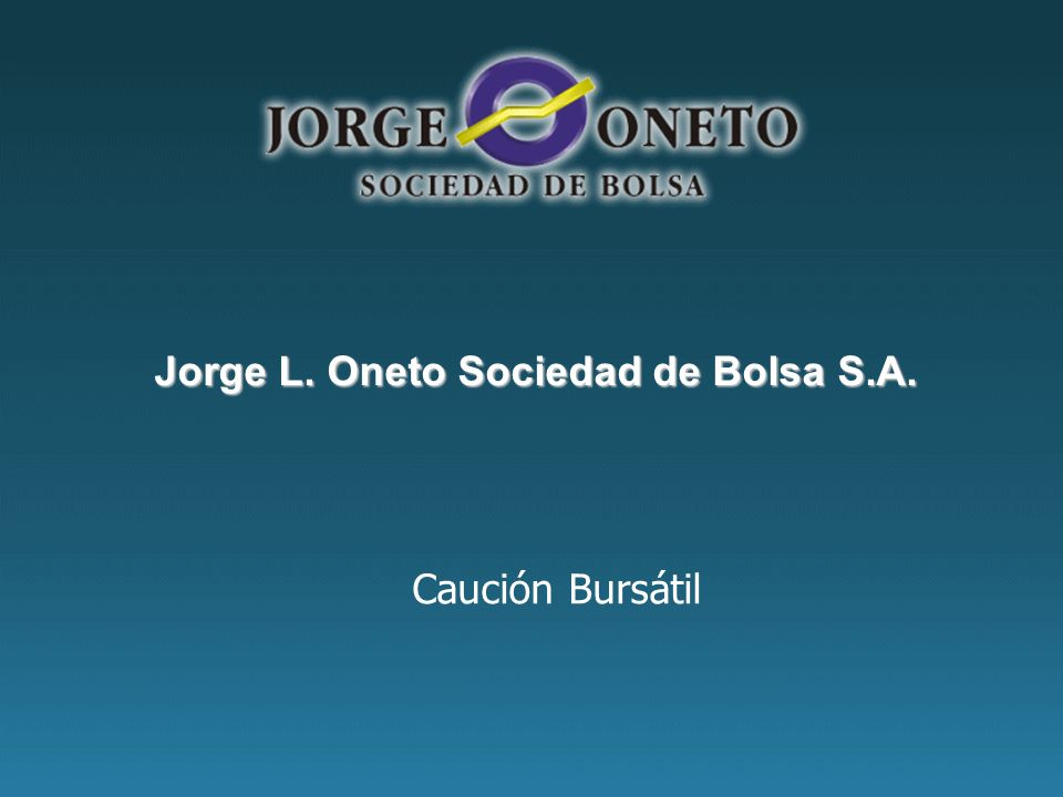 Caución Bursátil Jorge L. Oneto Sociedad de Bolsa S.A.