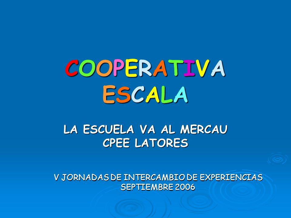 COOPERATIVAESCALACOOPERATIVAESCALACOOPERATIVAESCALACOOPERATIVAESCALA LA ESCUELA VA AL MERCAU CPEE LATORES V JORNADAS DE INTERCAMBIO DE EXPERIENCIAS SE