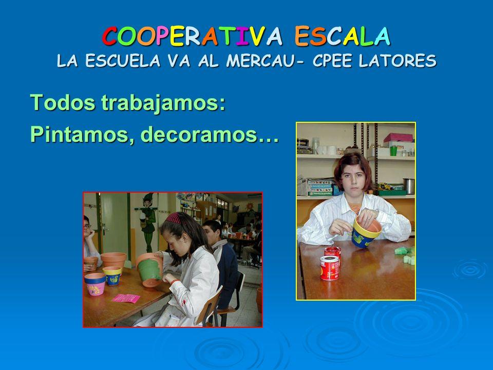 COOPERATIVA ESCALA LA ESCUELA VA AL MERCAU- CPEE LATORES Todos trabajamos: Pintamos, decoramos…