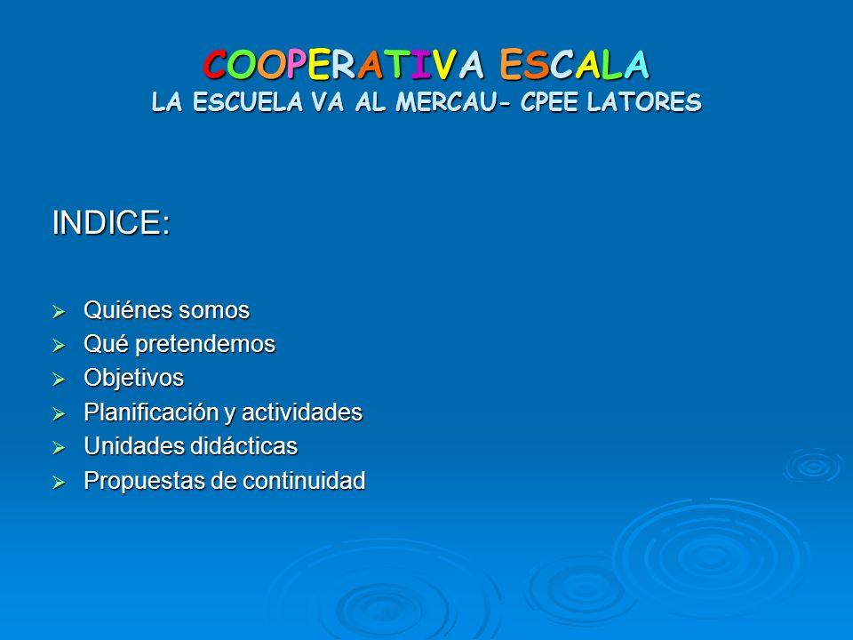 COOPERATIVA ESCALA LA ESCUELA VA AL MERCAU- CPEE LATORES Propuesta de Continuidad: Tras la evaluación del proceso y de los resultados: 1.