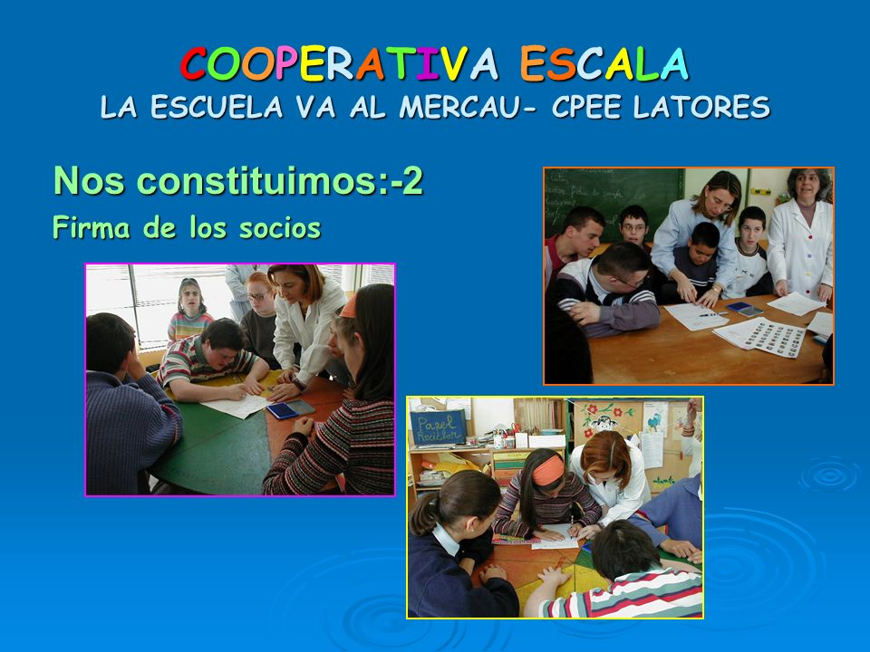 COOPERATIVA ESCALA LA ESCUELA VA AL MERCAU- CPEE LATORES Nos constituimos:-2 Firma de los socios