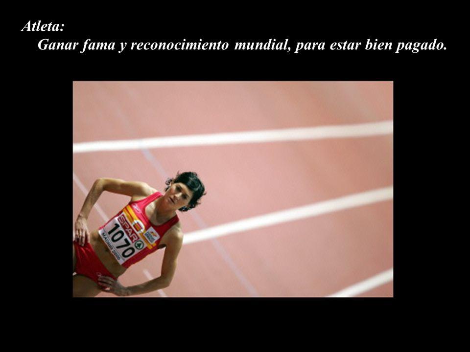 Atleta: Ganar fama y reconocimiento mundial, para estar bien pagado.