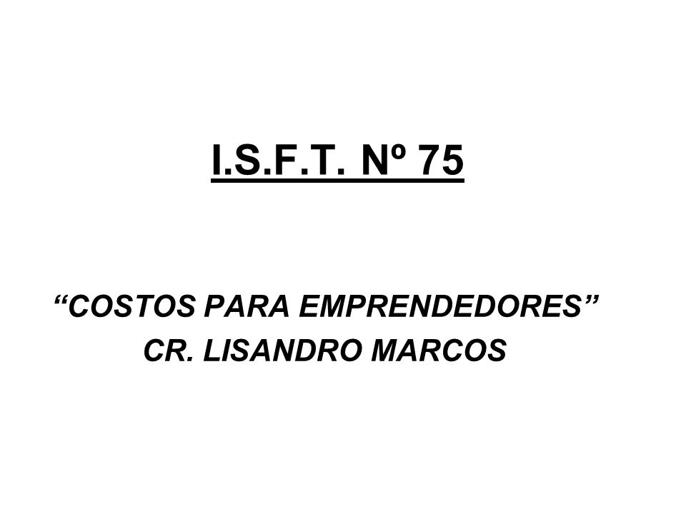 I.S.F.T. Nº 75 COSTOS PARA EMPRENDEDORES CR. LISANDRO MARCOS