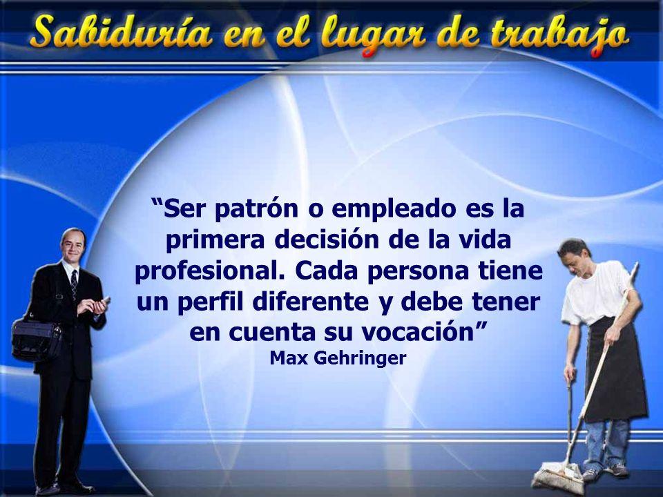 Ser patrón o empleado es la primera decisión de la vida profesional. Cada persona tiene un perfil diferente y debe tener en cuenta su vocación Max Geh