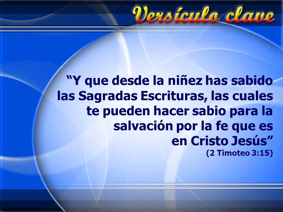Y que desde la niñez has sabido las Sagradas Escrituras, las cuales te pueden hacer sabio para la salvación por la fe que es en Cristo Jesús (2 Timote