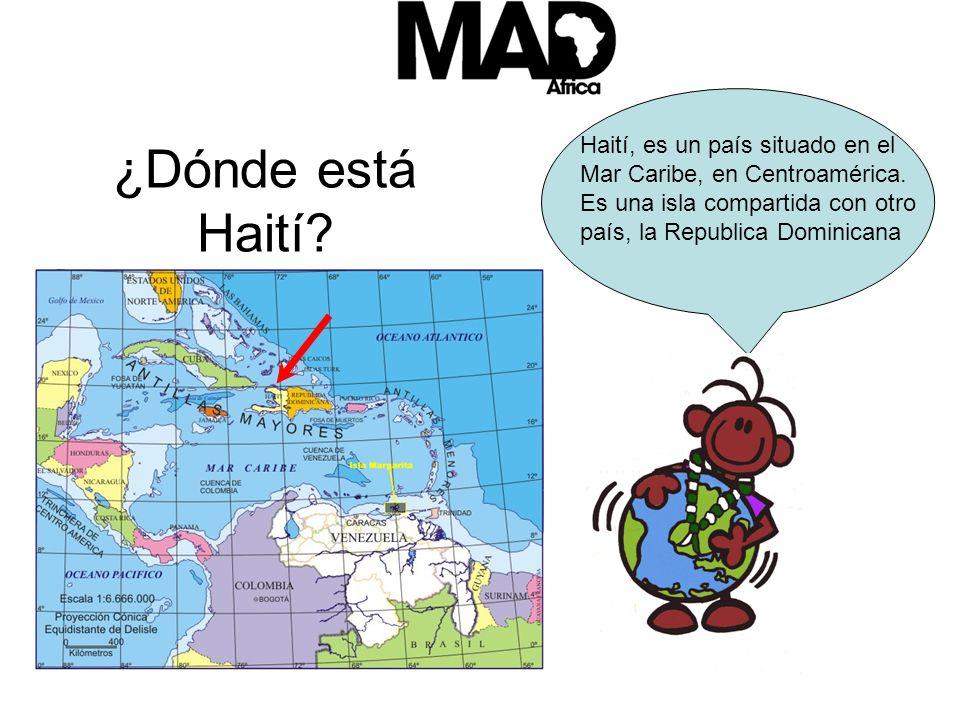 ¿Dónde está Haití.Haití, es un país situado en el Mar Caribe, en Centroamérica.