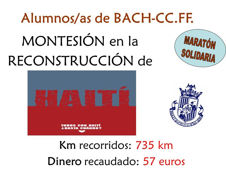 MONTESIÓN en la RECONSTRUCCIÓN de Km recorridos: 735 km Dinero recaudado: 57 euros Alumnos/as de BACH-CC.FF.