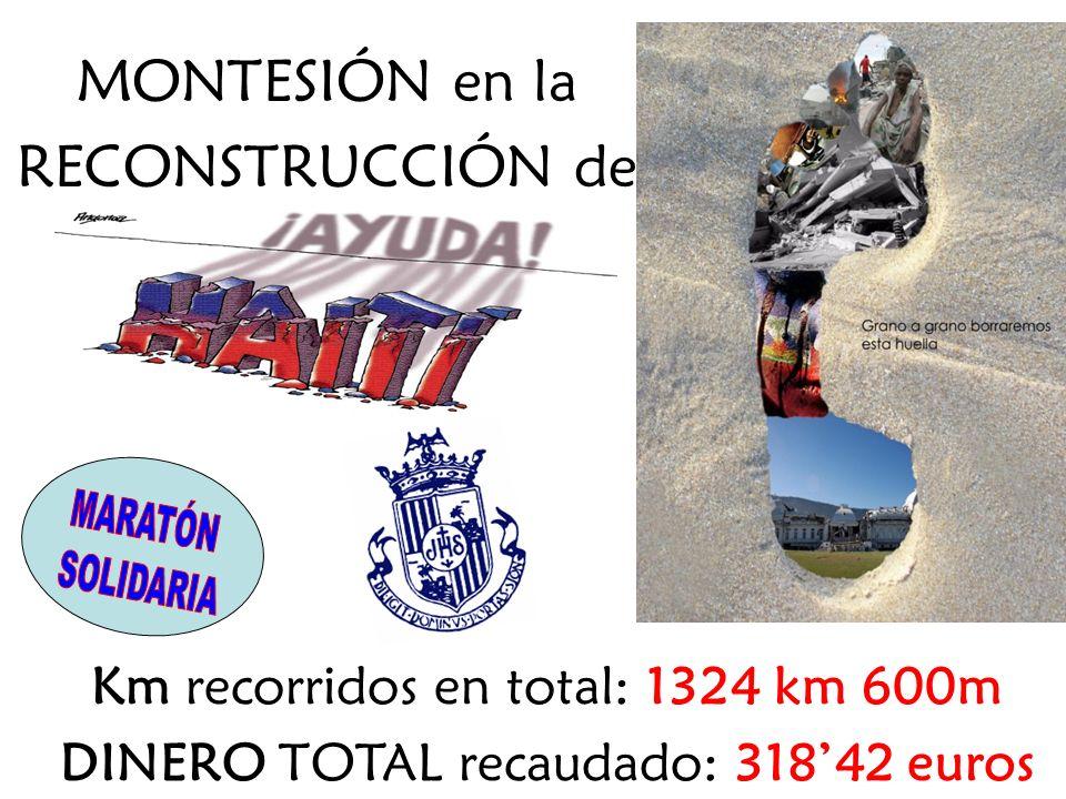 MONTESIÓN en la RECONSTRUCCIÓN de Km recorridos en total: 1324 km 600m DINERO TOTAL recaudado: 31842 euros