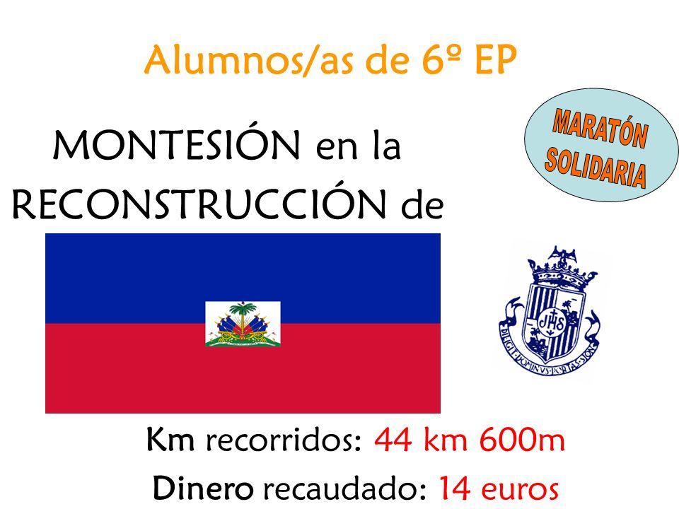 MONTESIÓN en la RECONSTRUCCIÓN de Km recorridos: 44 km 600m Dinero recaudado: 14 euros Alumnos/as de 6º EP