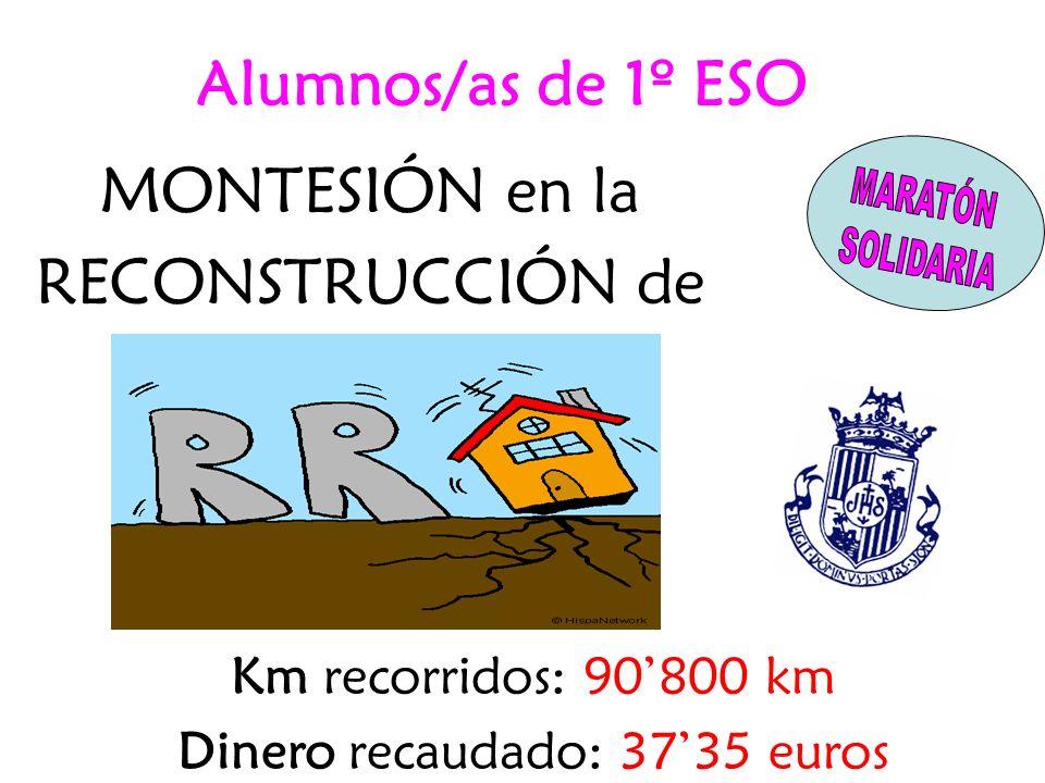 MONTESIÓN en la RECONSTRUCCIÓN de Km recorridos: 90800 km Dinero recaudado: 3735 euros Alumnos/as de 1º ESO