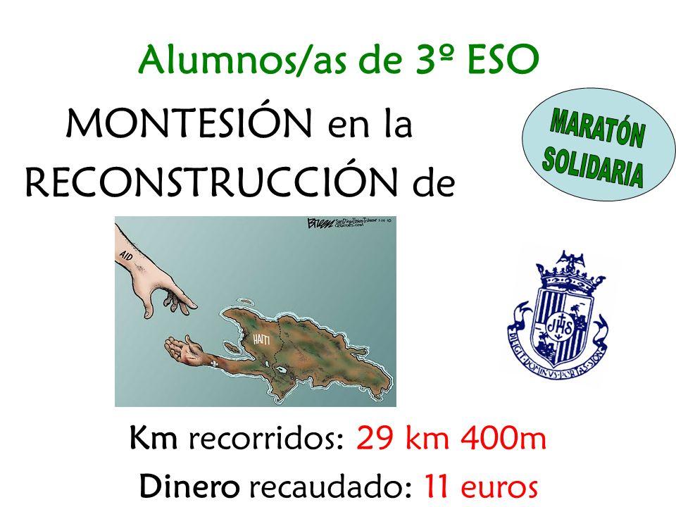 MONTESIÓN en la RECONSTRUCCIÓN de Km recorridos: 29 km 400m Dinero recaudado: 11 euros Alumnos/as de 3º ESO