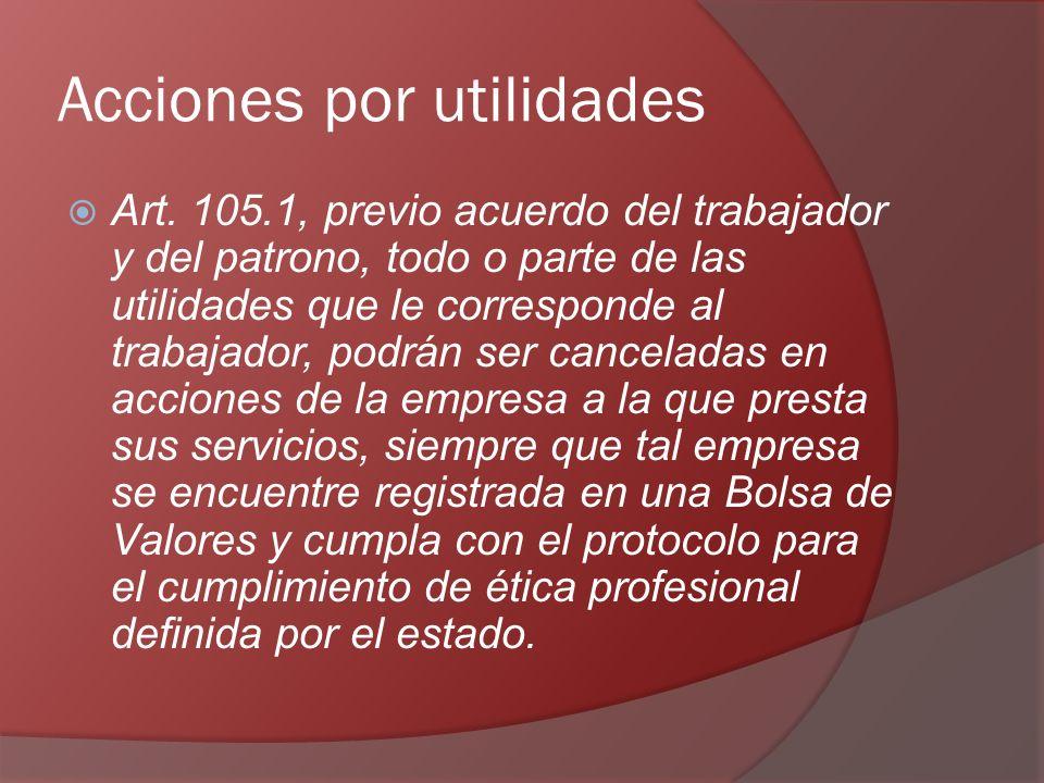 Acciones por utilidades Art. 105.1, previo acuerdo del trabajador y del patrono, todo o parte de las utilidades que le corresponde al trabajador, podr