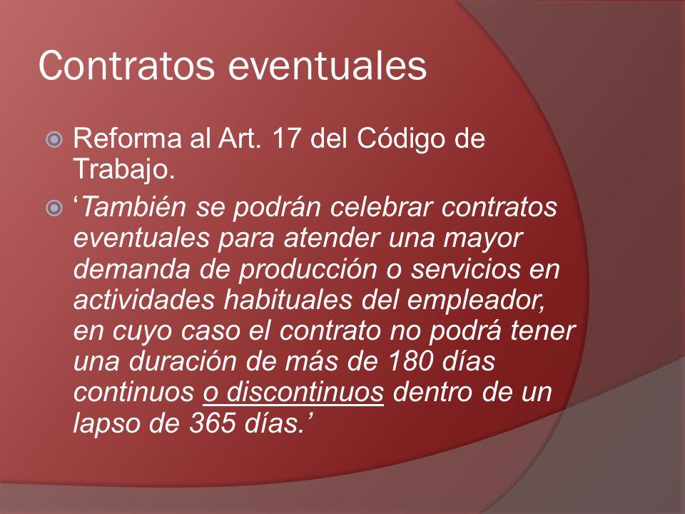 Contratos eventuales Reforma al Art. 17 del Código de Trabajo. También se podrán celebrar contratos eventuales para atender una mayor demanda de produ