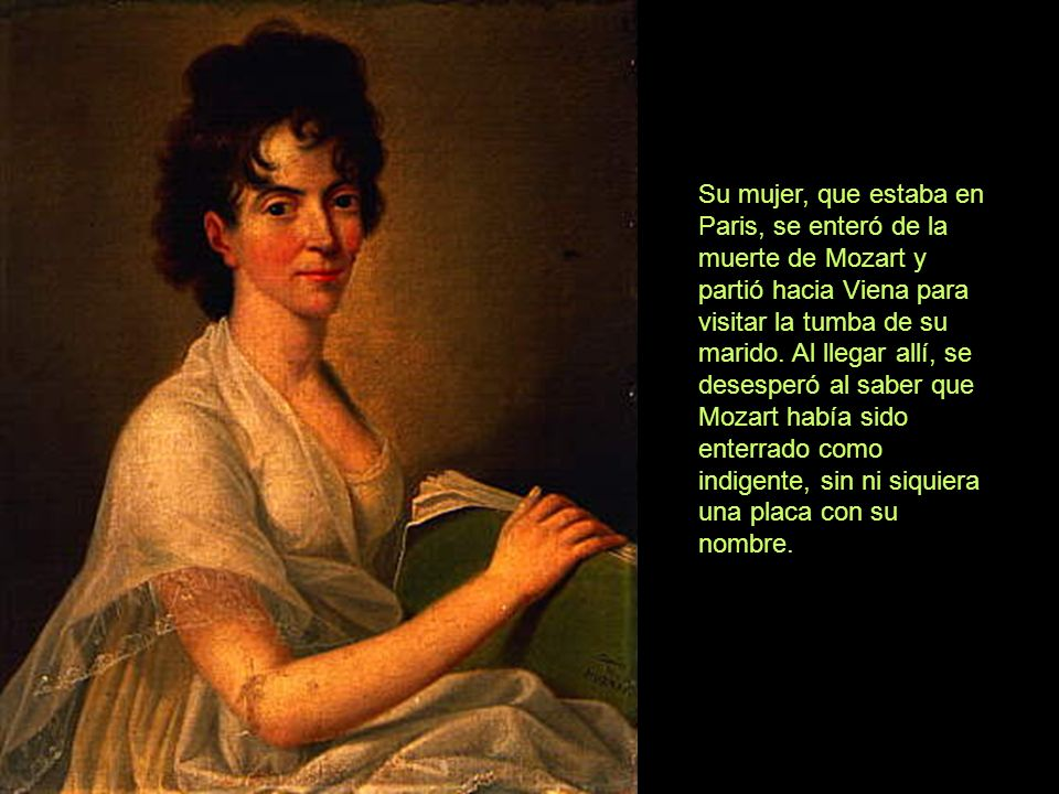 Su mujer, que estaba en Paris, se enteró de la muerte de Mozart y partió hacia Viena para visitar la tumba de su marido.