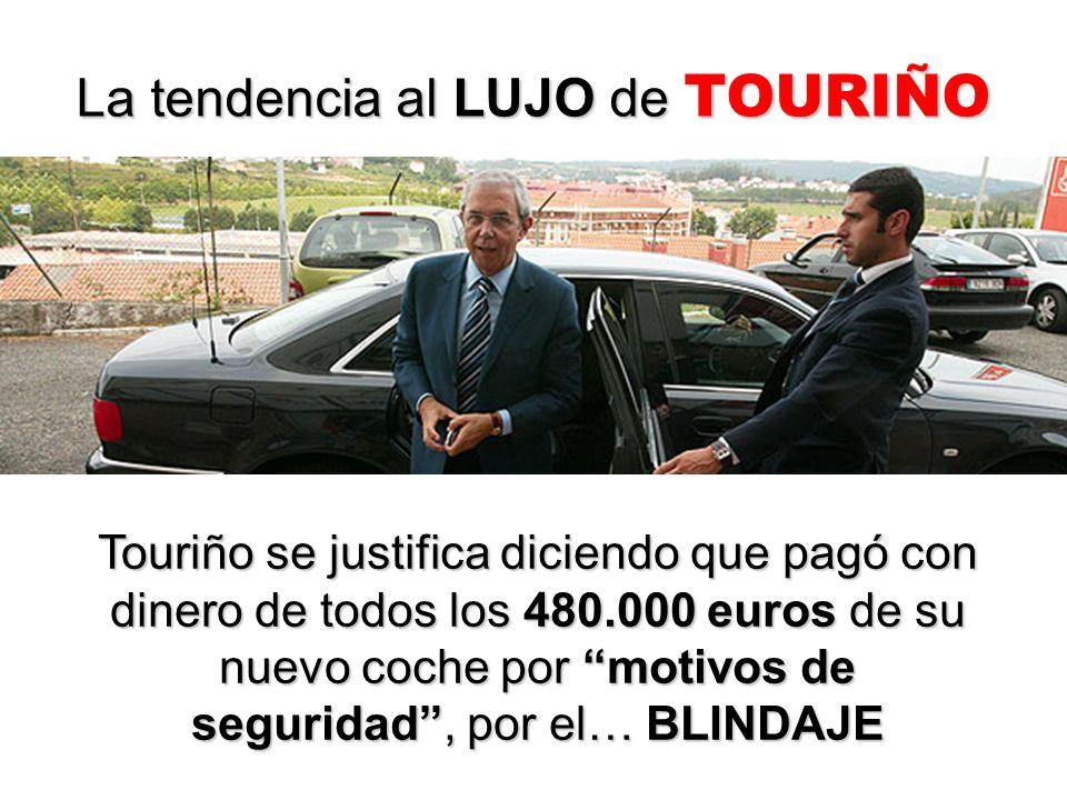 La tendencia al LUJO de TOURIÑO Touriño se justifica diciendo que pagó con dinero de todos los 480.000 euros de su nuevo coche por motivos de seguridad, por el… BLINDAJE