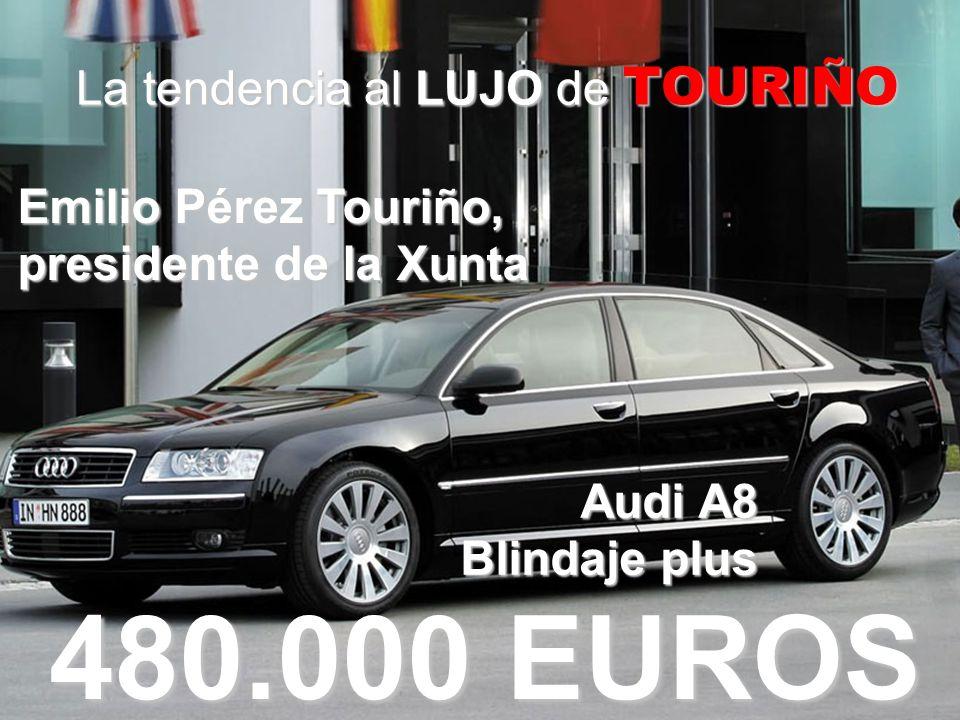 La tendencia al LUJO de TOURIÑO 480.000 EUROS Emilio Pérez Touriño, presidente de la Xunta Audi A8 Blindaje plus