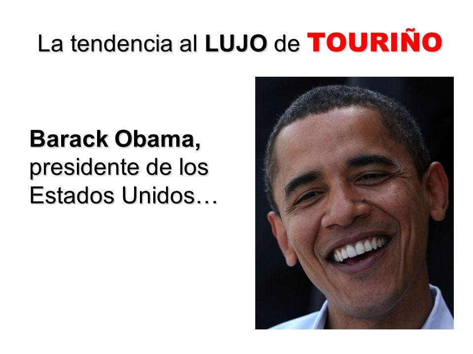 La tendencia al LUJO de TOURIÑO Barack Obama, presidente de los Estados Unidos…