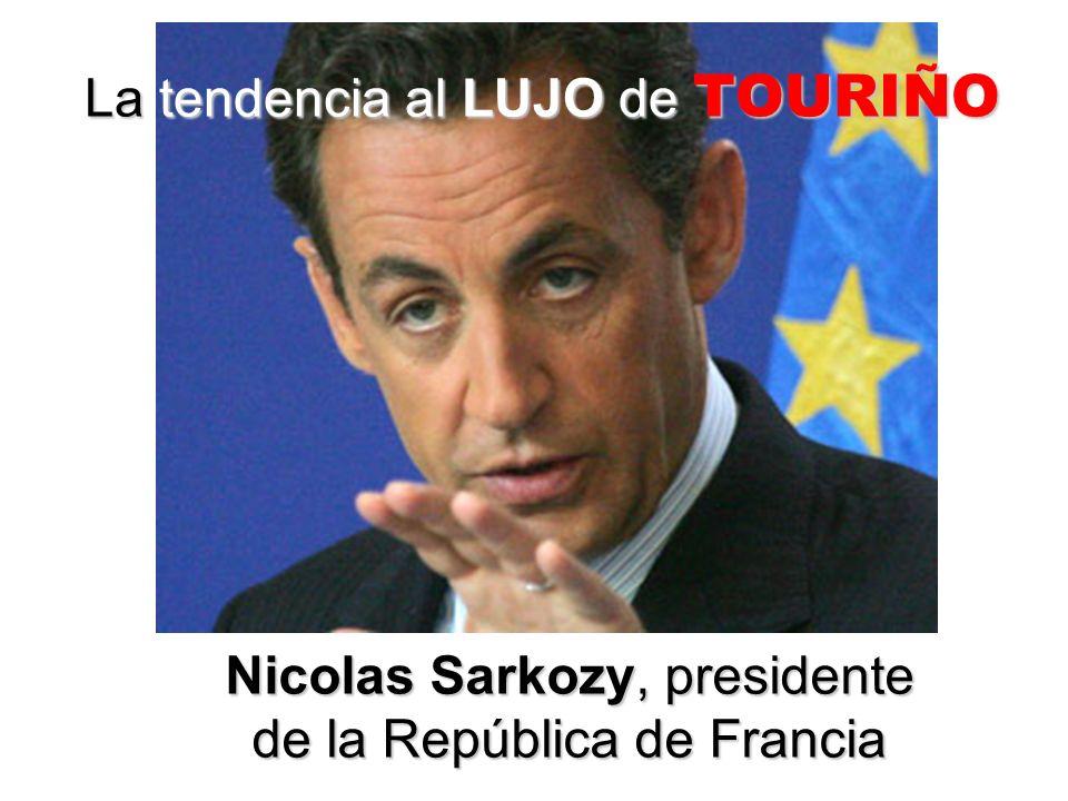 La tendencia al LUJO de TOURIÑO Nicolas Sarkozy, presidente de la República de Francia