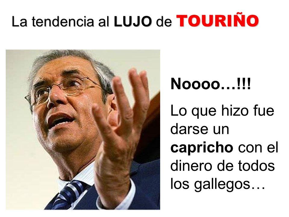 La tendencia al LUJO de TOURIÑO Noooo…!!.
