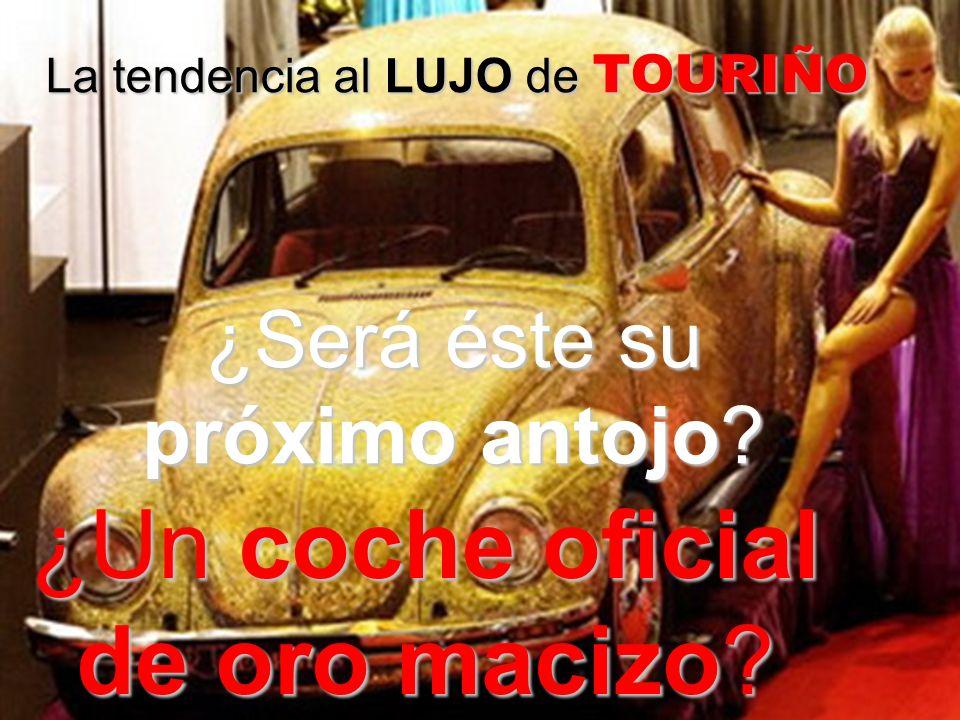 La tendencia al LUJO de TOURIÑO ¿Un coche oficial de oro macizo ¿Será éste su próximo antojo