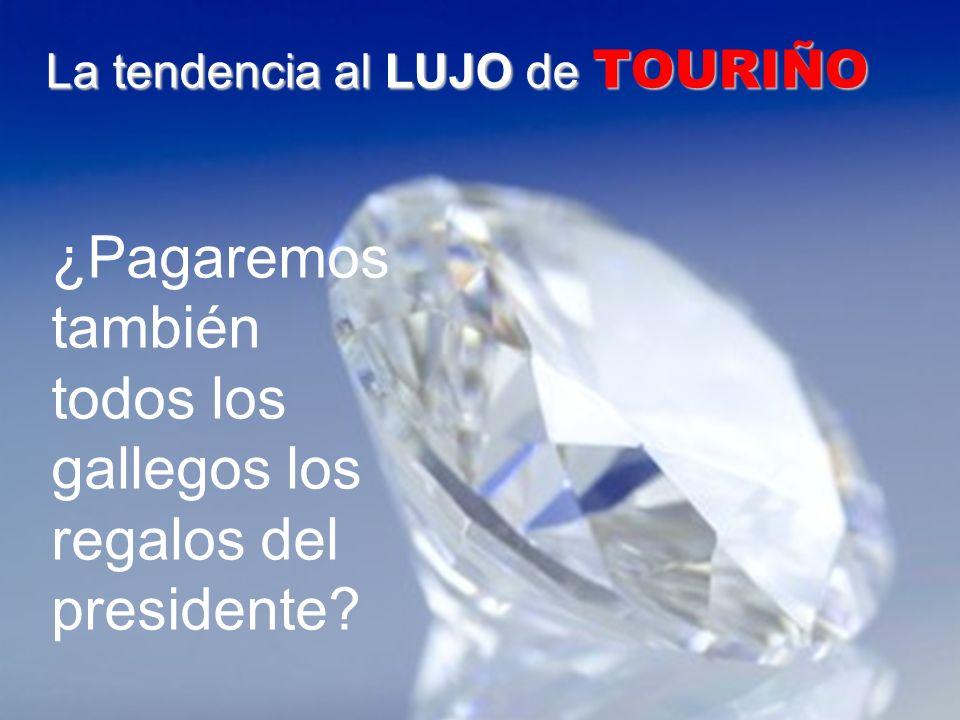 La tendencia al LUJO de TOURIÑO ¿Pagaremos también todos los gallegos los regalos del presidente