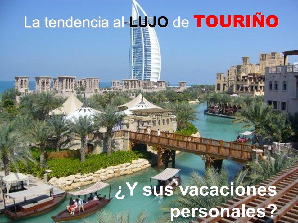 La tendencia al LUJO de TOURIÑO ¿Y sus vacaciones personales