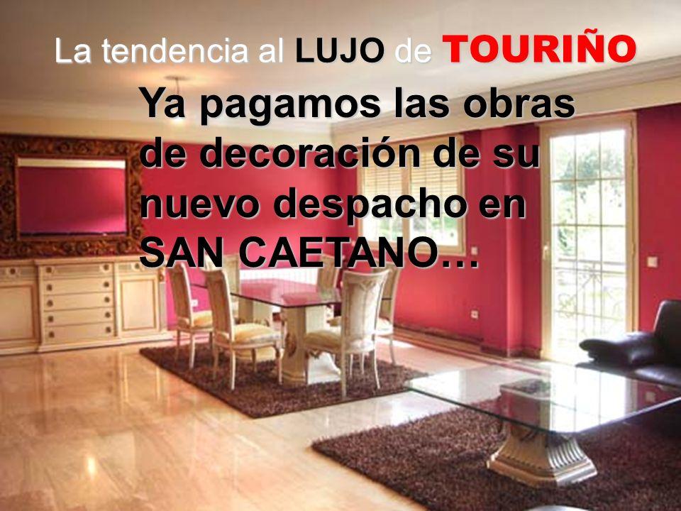 La tendencia al LUJO de TOURIÑO Ya pagamos las obras de decoración de su nuevo despacho en SAN CAETANO…