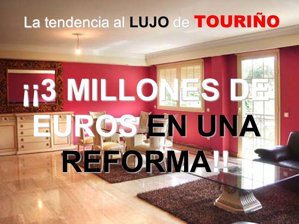 La tendencia al LUJO de TOURIÑO ¡¡3 MILLONES DE EUROS EN UNA REFORMA!!