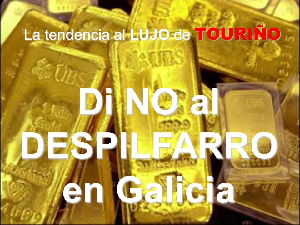 La tendencia al LUJO de TOURIÑO Di NO al DESPILFARRO en Galicia