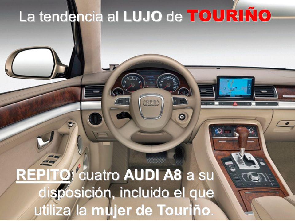 La tendencia al LUJO de TOURIÑO REPITO: cuatro AUDI A8 a su disposición, incluido el que utiliza la mujer de Touriño.