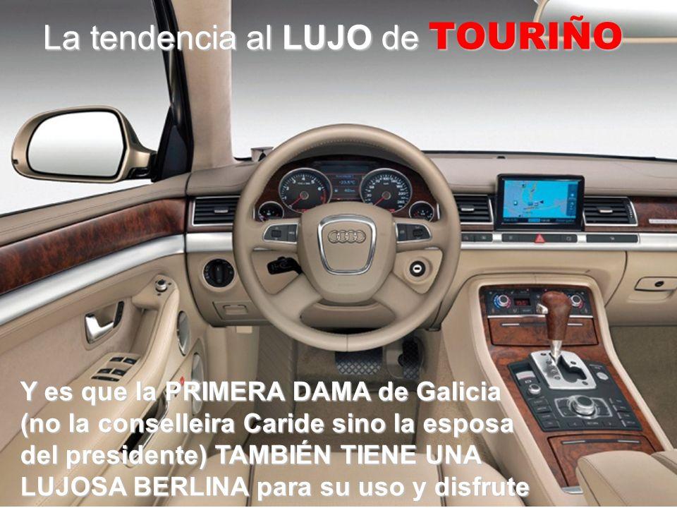 La tendencia al LUJO de TOURIÑO Y es que la PRIMERA DAMA de Galicia (no la conselleira Caride sino la esposa del presidente) TAMBIÉN TIENE UNA LUJOSA BERLINA para su uso y disfrute