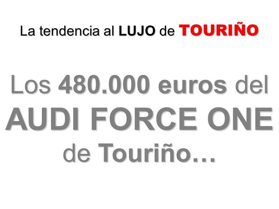 La tendencia al LUJO de TOURIÑO Los 480.000 euros del AUDI FORCE ONE de Touriño…