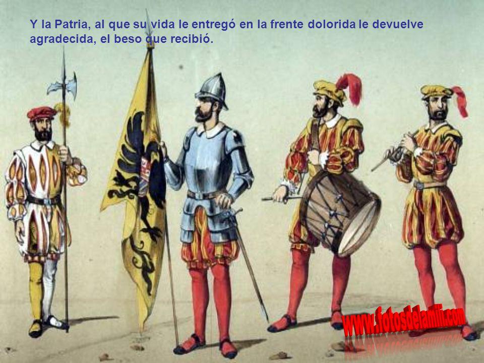 Si al caer en lucha fiera ven flotar victoriosa la Bandera, ante esa visión postrera, orgullosos morirán.