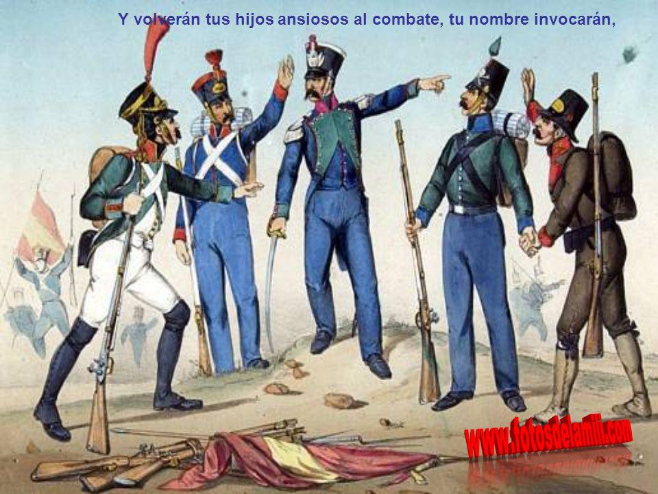 pues aún te queda la fiel Infantería, que, por saber morir, sabrá vencer.