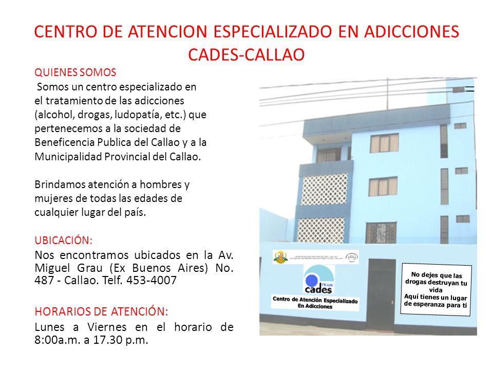 CENTRO DE ATENCION ESPECIALIZADO EN ADICCIONES CADES-CALLAO QUIENES SOMOS Somos un centro especializado en el tratamiento de las adicciones (alcohol,