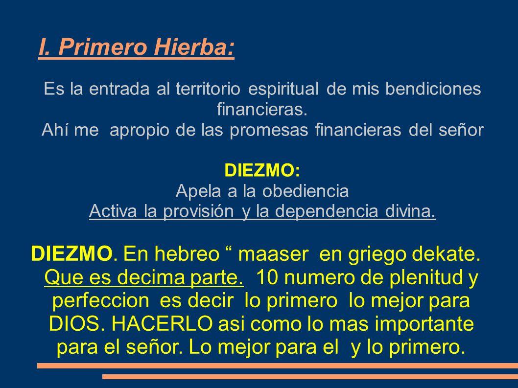 I. Primero Hierba: Es la entrada al territorio espiritual de mis bendiciones financieras. Ahí me apropio de las promesas financieras del señor DIEZMO: