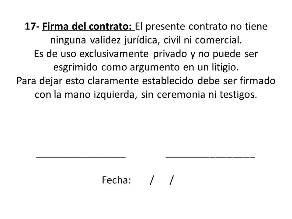 Violar alguna de estas cláusulas se considera suficiente causa para la ruptura del contrato y el infractor soportará como única pena el pleno derecho