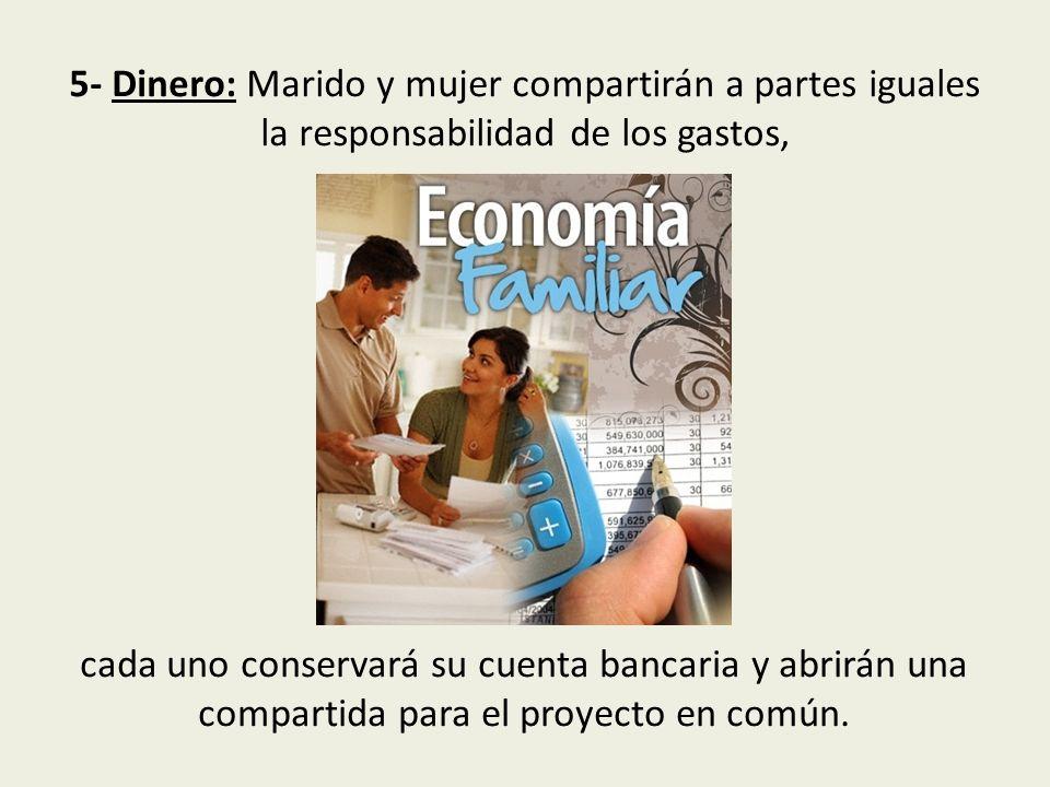4- Vida en común: La mayor parte del tiempo habitarán juntos. Las tareas serán compartidas. Los dos se abstendrán de regañar al cónyuge, aunque cada u