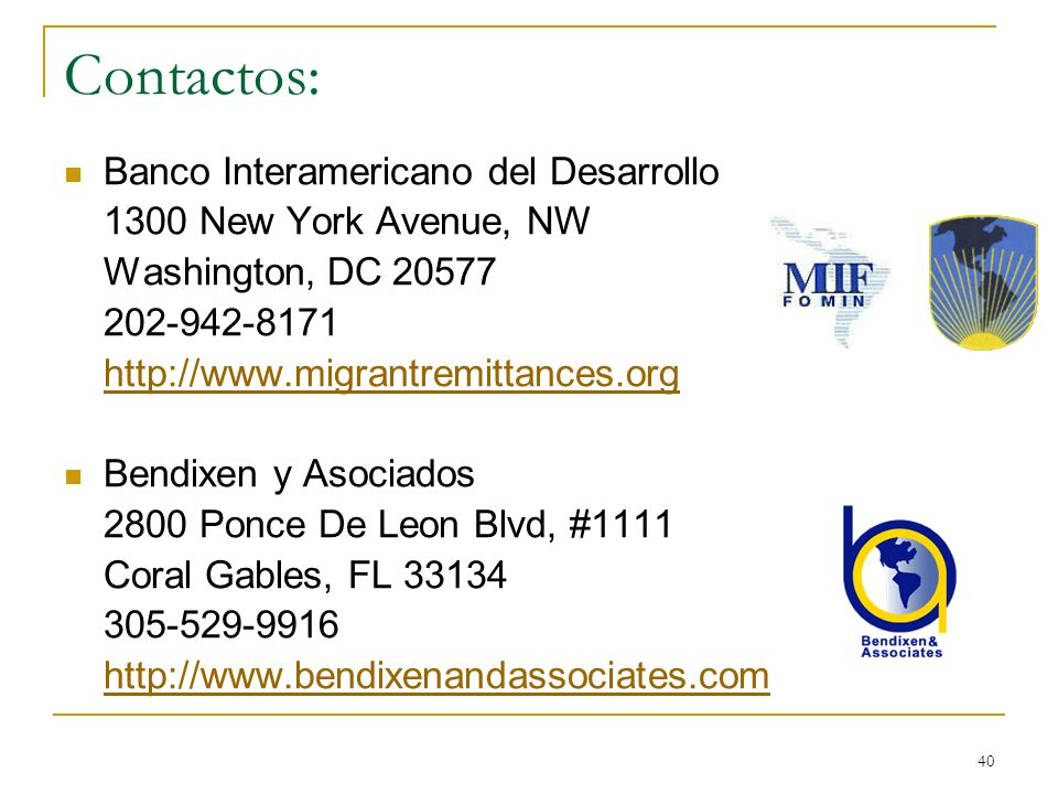 40 Contactos: Banco Interamericano del Desarrollo 1300 New York Avenue, NW Washington, DC 20577 202-942-8171 http://www.migrantremittances.org Bendixe