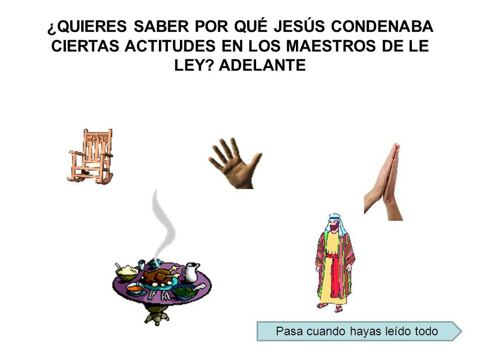 ¿QUIERES SABER POR QUÉ JESÚS CONDENABA CIERTAS ACTITUDES EN LOS MAESTROS DE LE LEY? ADELANTE Pasa cuando hayas leído todo