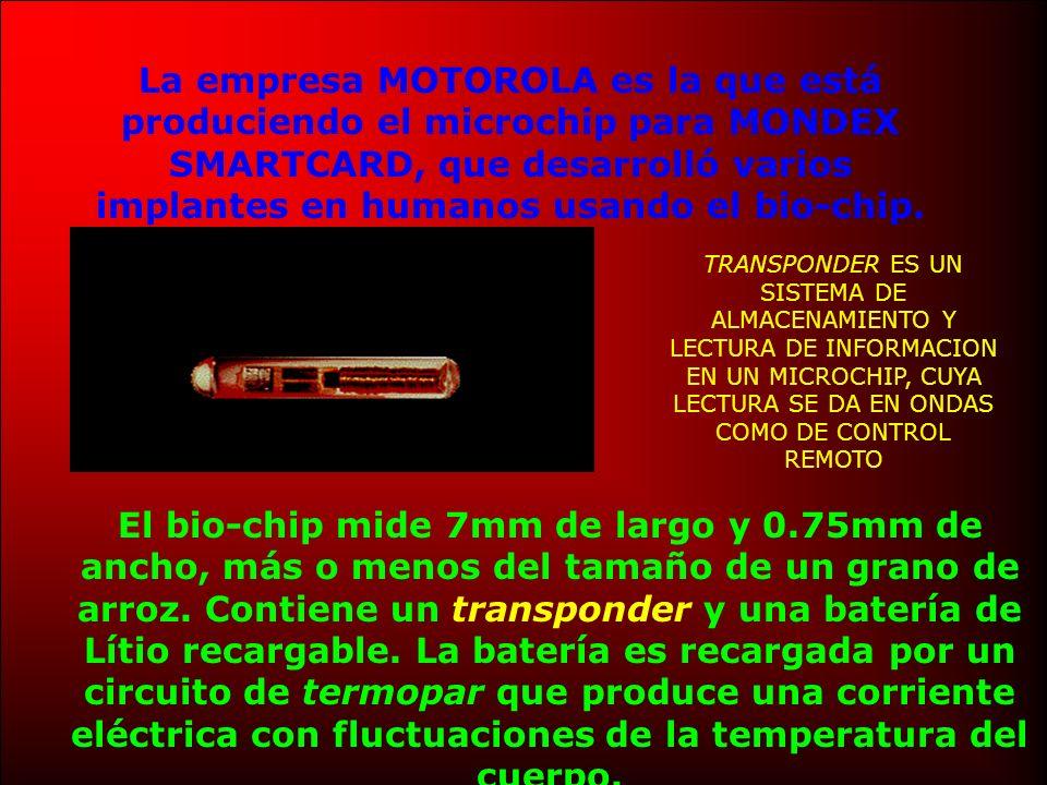 La empresa MOTOROLA es la que está produciendo el microchip para MONDEX SMARTCARD, que desarrolló varios implantes en humanos usando el bio-chip.