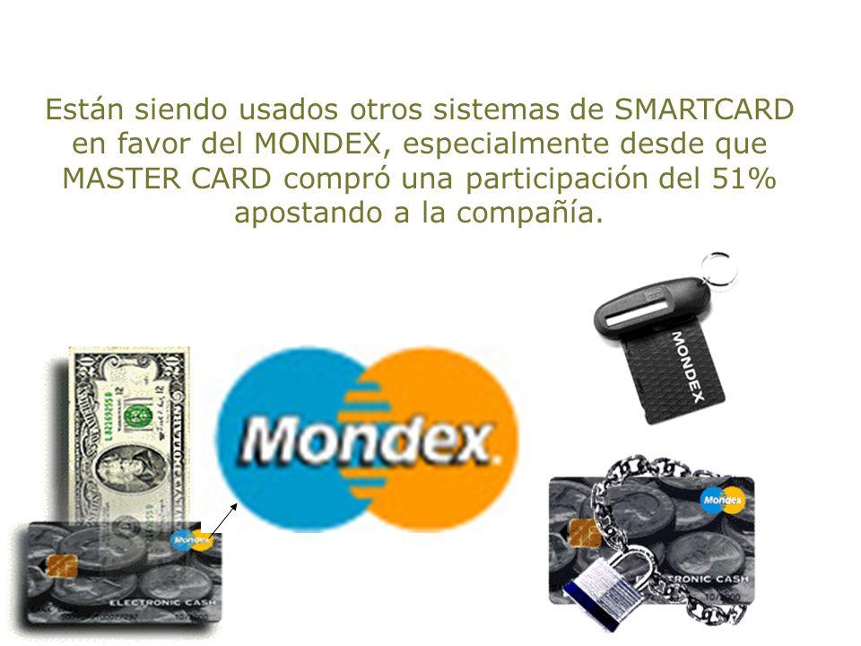 Están siendo usados otros sistemas de SMARTCARD en favor del MONDEX, especialmente desde que MASTER CARD compró una participación del 51% apostando a la compañía.