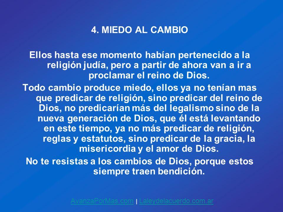 4. MIEDO AL CAMBIO Ellos hasta ese momento habían pertenecido a la religión judía, pero a partir de ahora van a ir a proclamar el reino de Dios. Todo