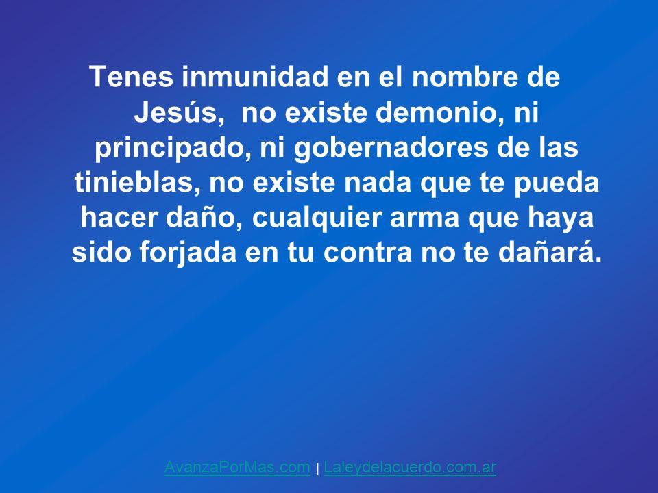 Tenes inmunidad en el nombre de Jesús, no existe demonio, ni principado, ni gobernadores de las tinieblas, no existe nada que te pueda hacer daño, cua