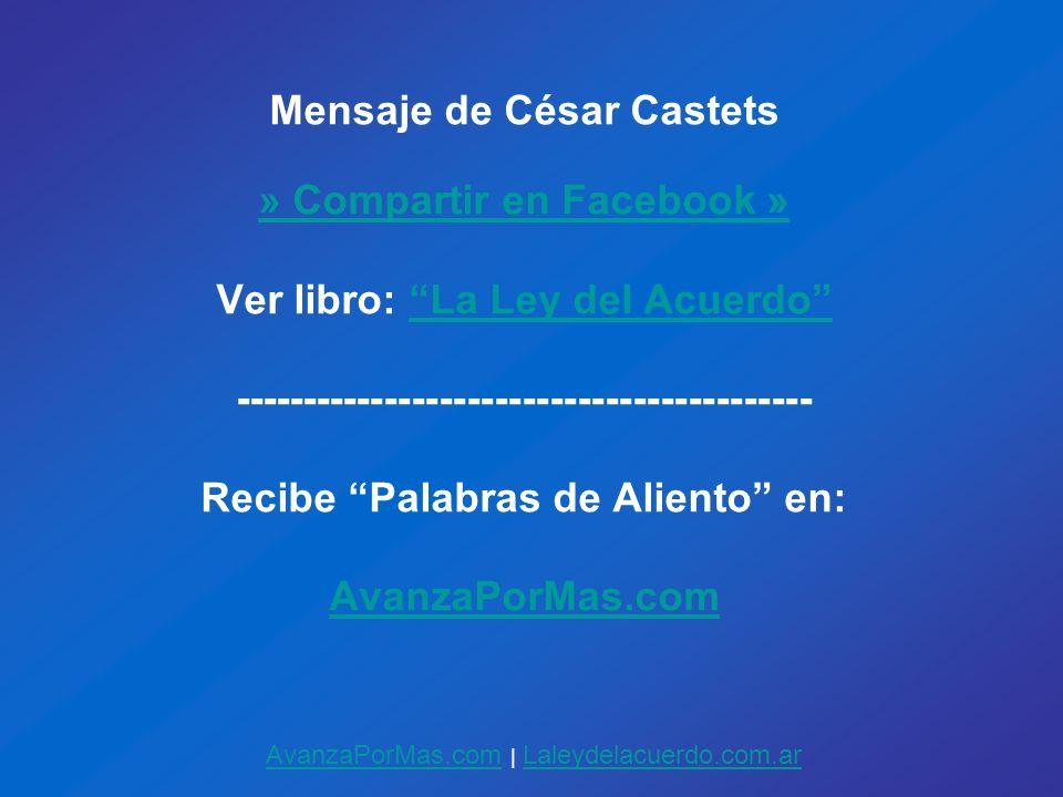 Mensaje de César Castets » Compartir en Facebook » Ver libro: La Ley del AcuerdoLa Ley del Acuerdo ------------------------------------------ Recibe P