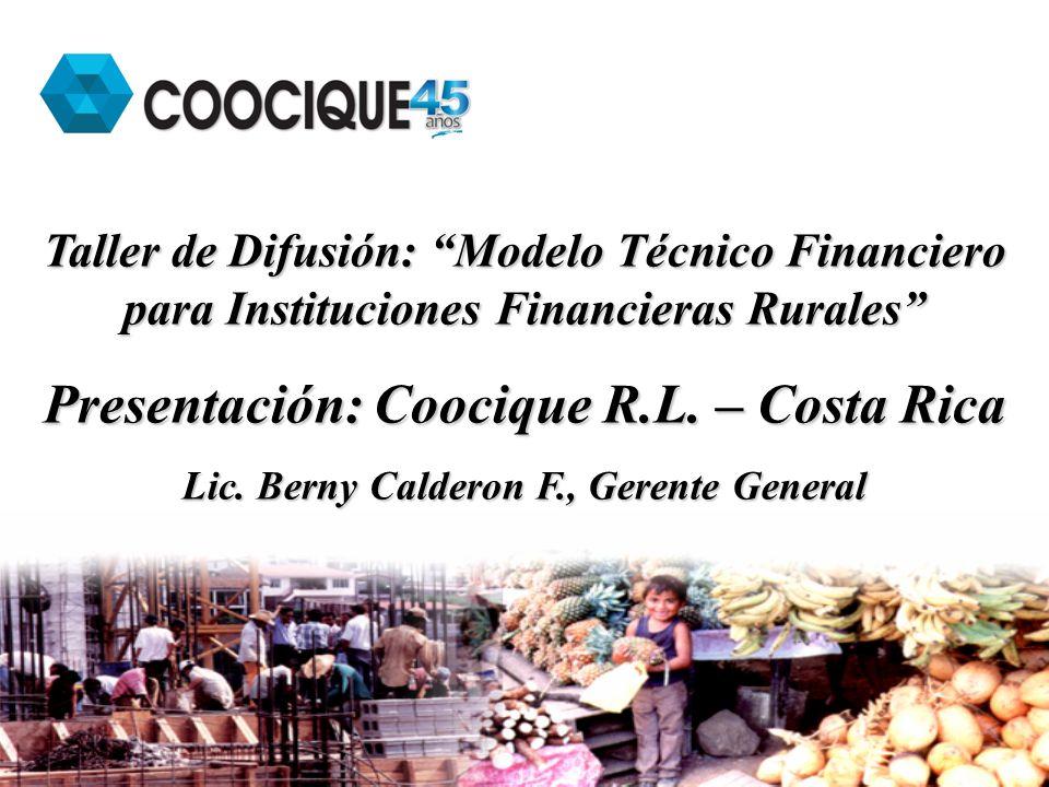 Taller de Difusión: Modelo Técnico Financiero para Instituciones Financieras Rurales Presentación: Coocique R.L. – Costa Rica Lic. Berny Calderon F.,