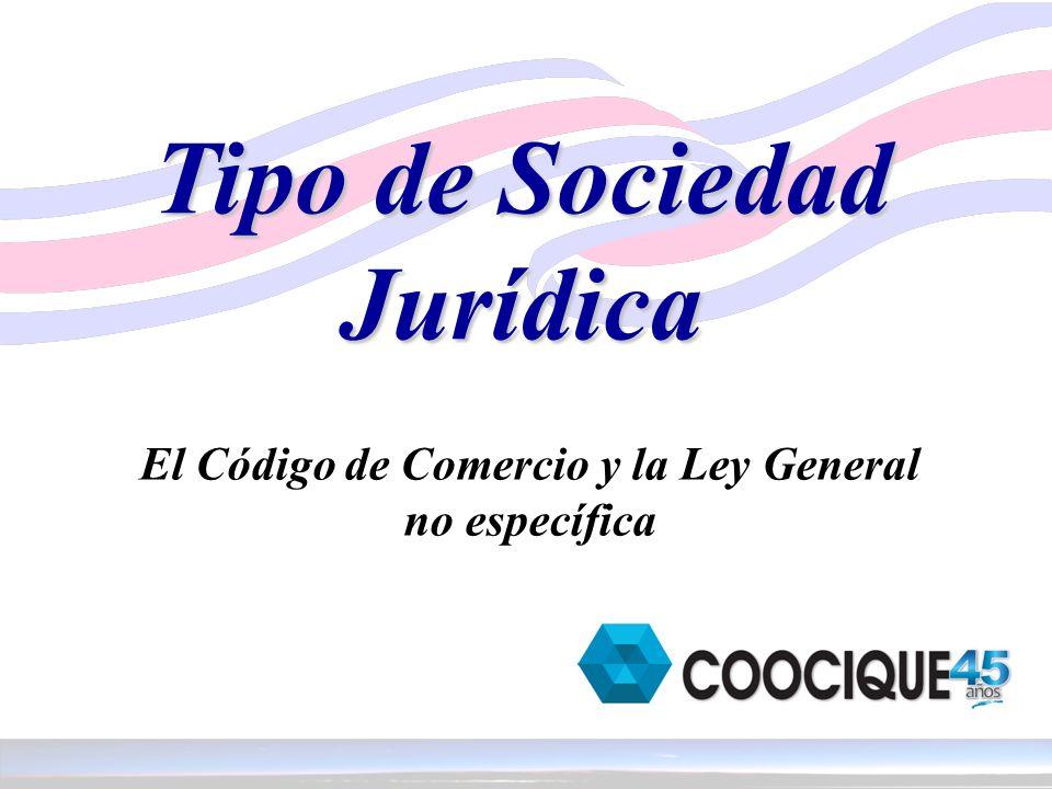Tipo de Sociedad Jurídica El Código de Comercio y la Ley General no específica
