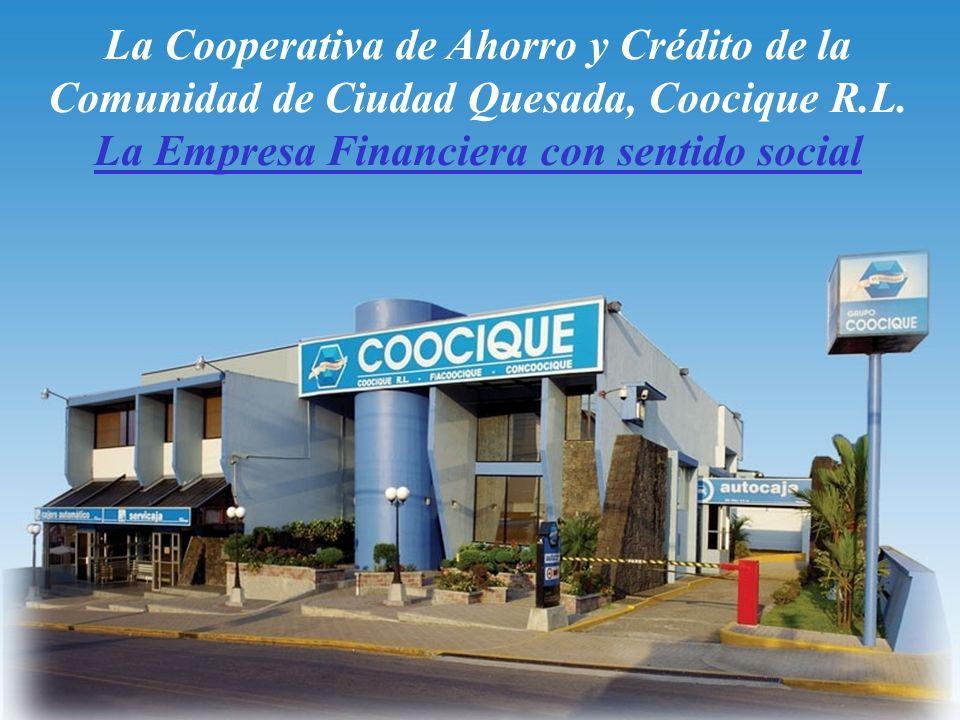 La Cooperativa de Ahorro y Crédito de la Comunidad de Ciudad Quesada, Coocique R.L. La Empresa Financiera con sentido social