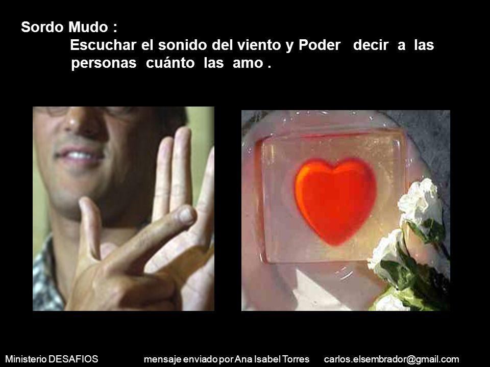 Ministerio DESAFIOS mensaje enviado por Ana Isabel Torres carlos.elsembrador@gmail.com Ciego: Ver la luz del sol y a la gente que quiero.